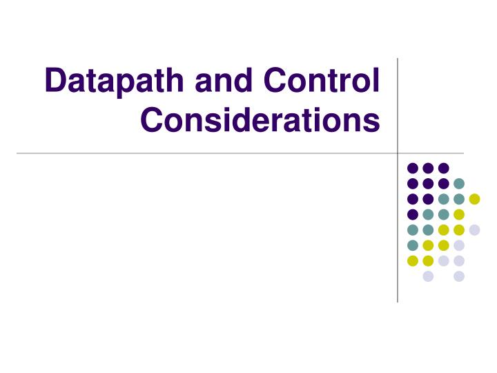 Datapath and Control Considerations