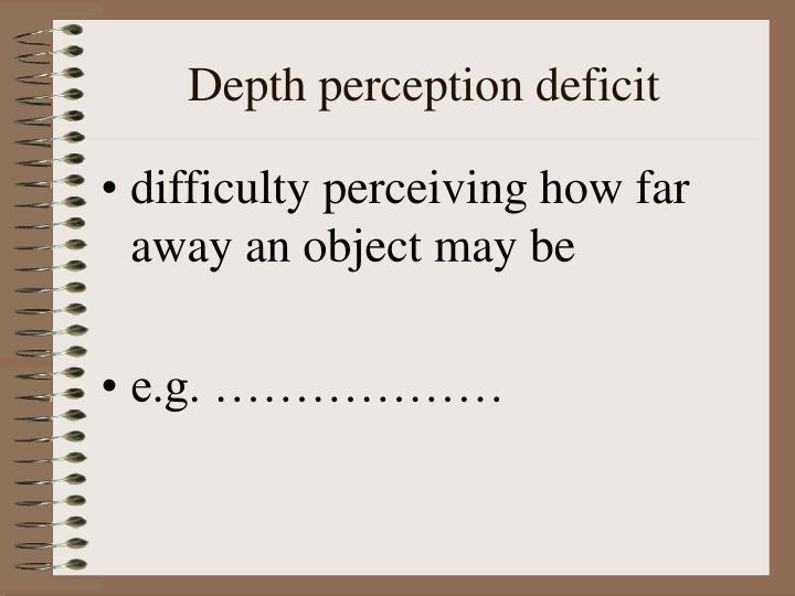 Depth perception deficit