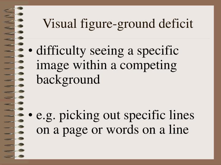 Visual figure-ground deficit