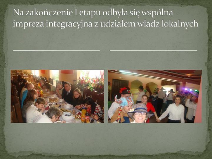 Na zakończenie I etapu odbyła się wspólna impreza integracyjna z udziałem władz lokalnych