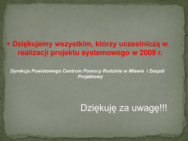 Dziękujemy wszystkim, którzy uczestniczą w realizacji projektu systemowego w 2009 r.