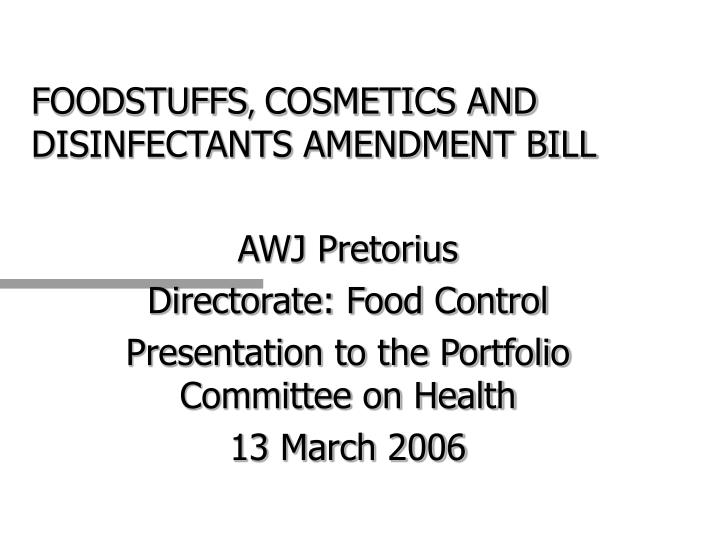 Foodstuffs cosmetics and disinfectants amendment bill