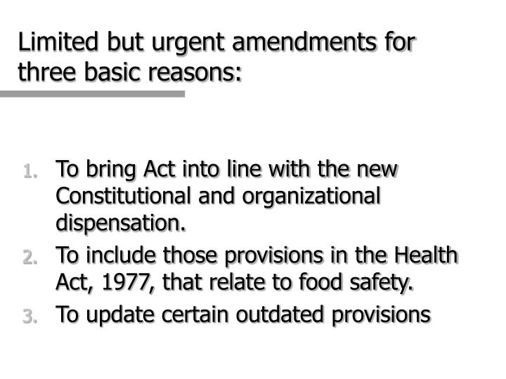 Limited but urgent amendments for three basic reasons: