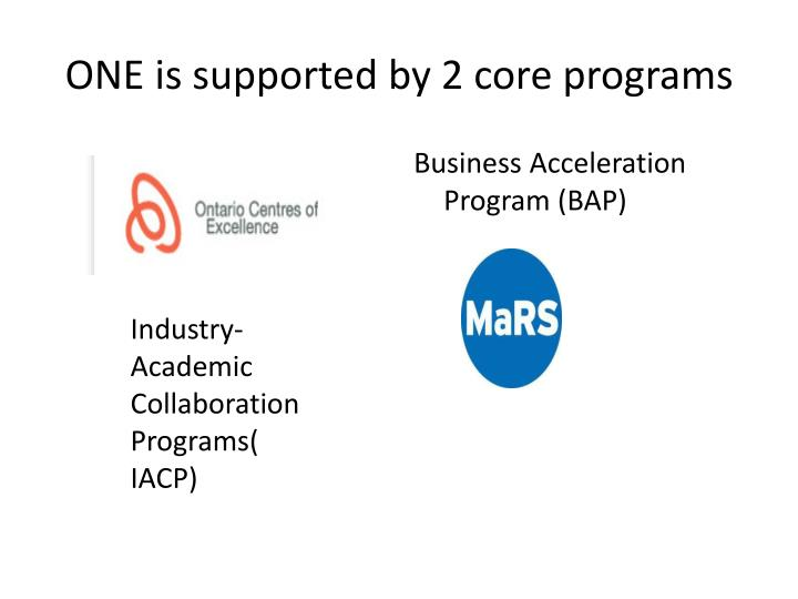 ONE is supported by 2 core programs