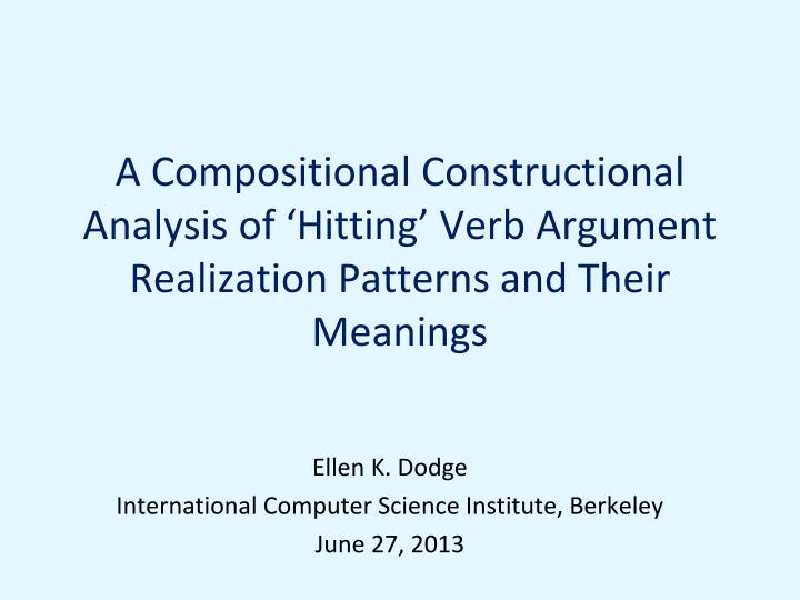 A Compositional Constructional Analysis of 'Hitting' Verb Argument Realization Patterns and Their Meanings