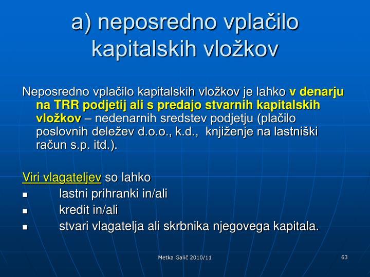 a) neposredno vplačilo kapitalskih vložkov