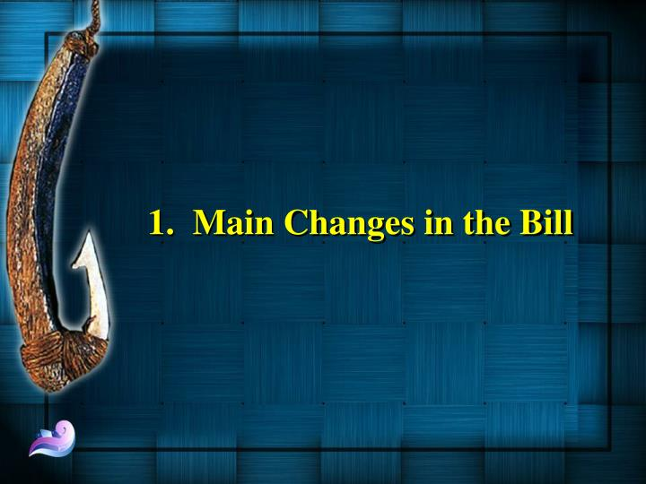1 main changes in the bill