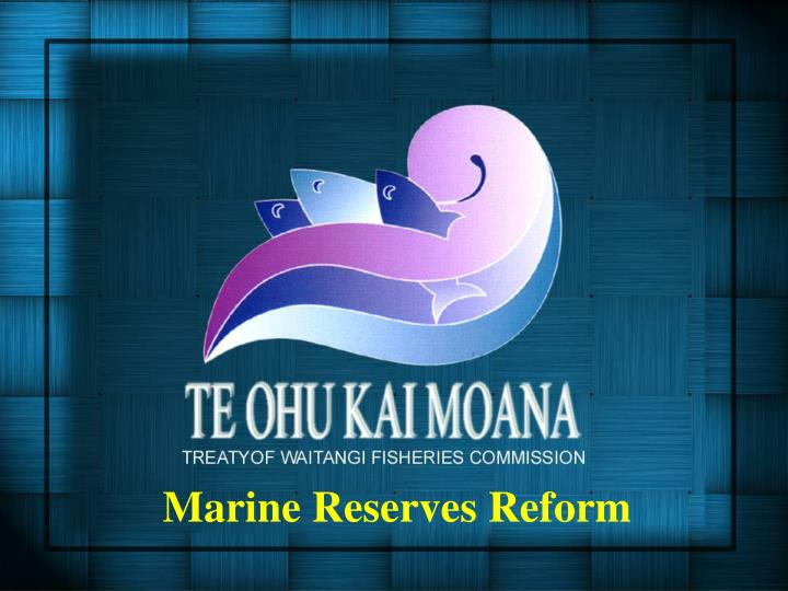 Marine Reserves Reform