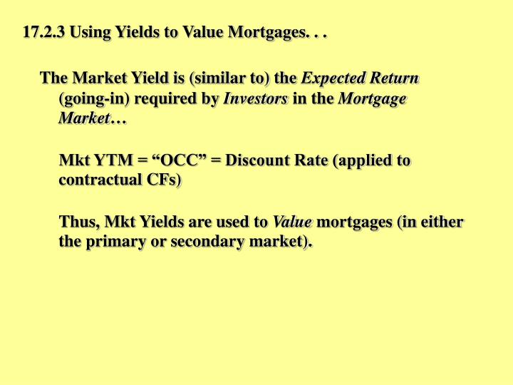 17.2.3 Using Yields to Value Mortgages. . .