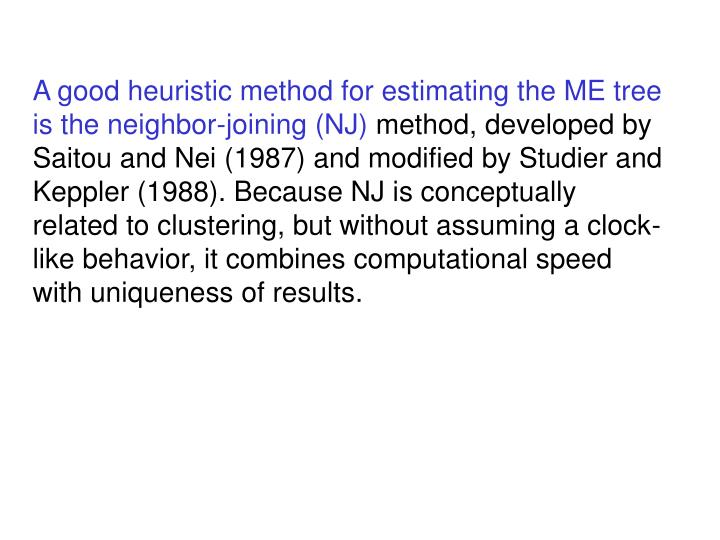 A good heuristic method for estimating the ME tree is the neighbor-joining (NJ)