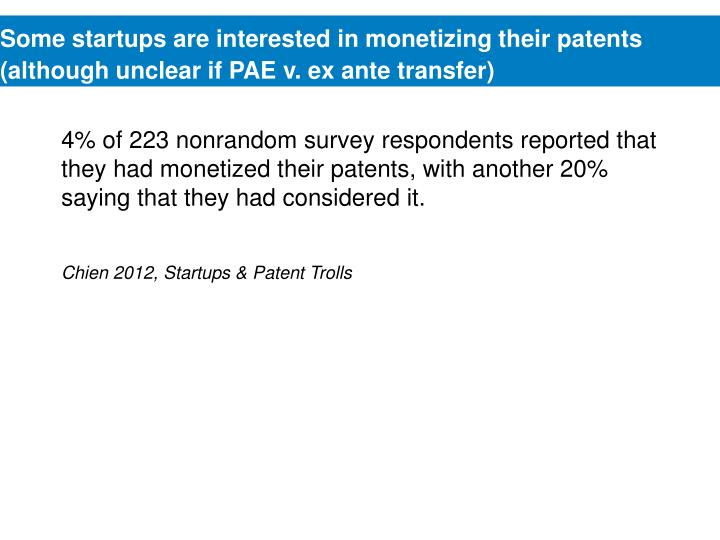 Some startups are interested in monetizing their patents (although unclear if PAE v. ex ante transfer)