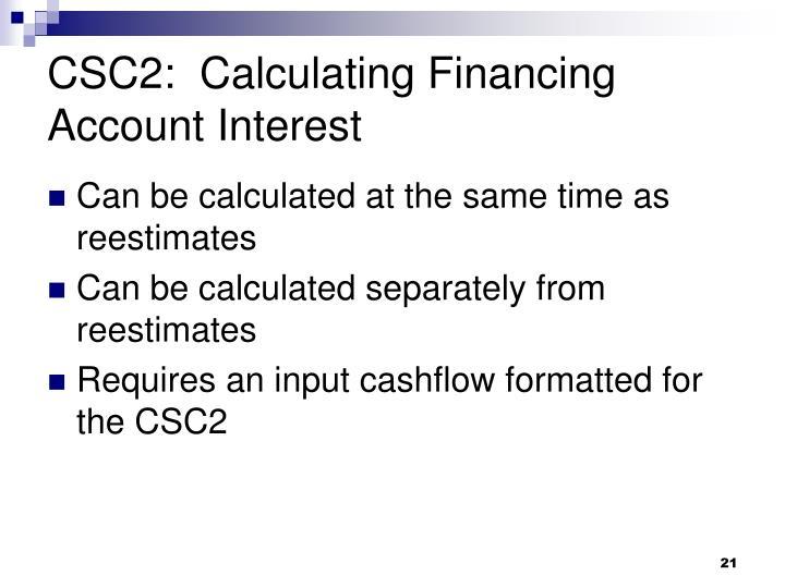 CSC2:  Calculating Financing Account Interest