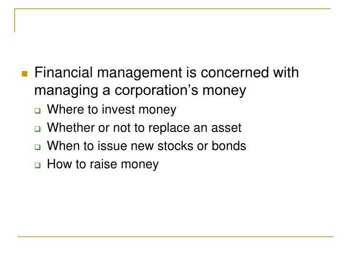 Financial management is concerned with managing a corporation's money