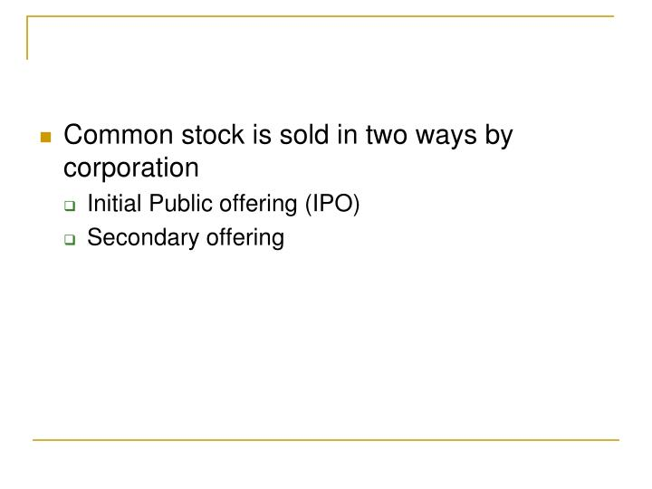 Common stock is sold in two ways by corporation