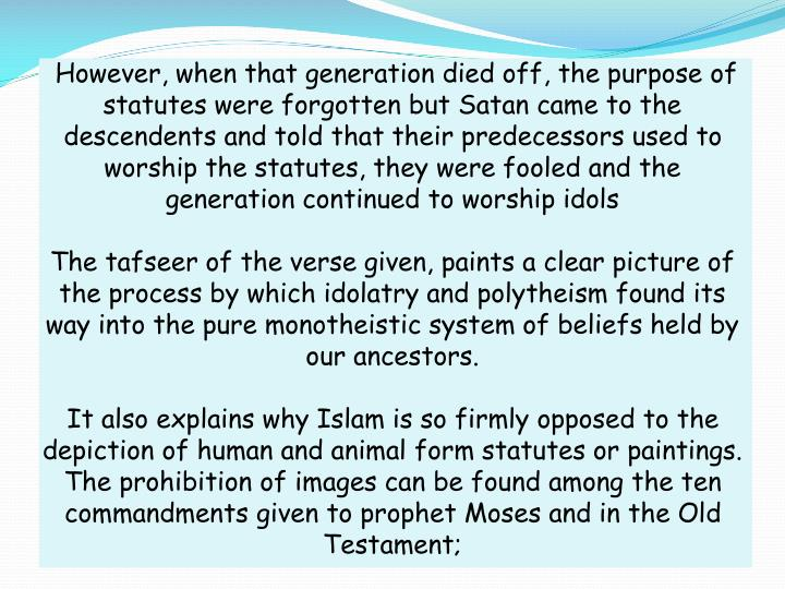 However, when that generation died off, the purpose of statutes were forgotten but Satan came to the descendents and told that their predecessors used to worship the statutes, they were fooled and the generation continued to worship idols
