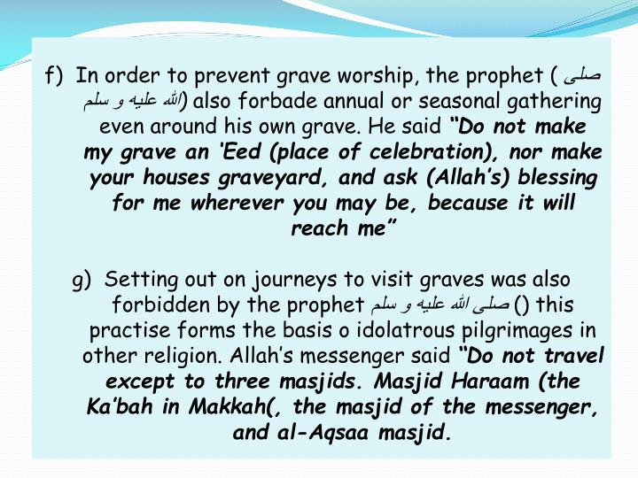 f)  In order to prevent grave worship, the prophet (
