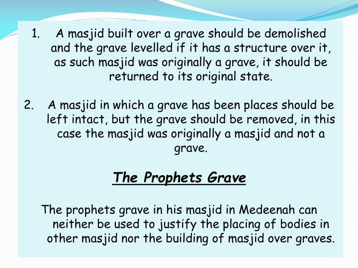 A masjid built over a grave should be demolished and the grave levelled if it has a structure over it, as such masjid was originally a grave, it should be returned to its original state.