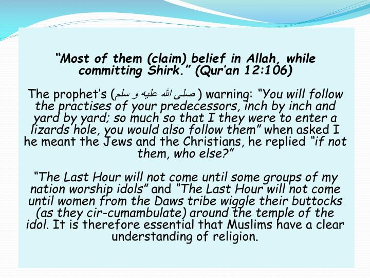 """Most of them (claim) belief in Allah, while committing Shirk."" (Qur'an 12:106)"