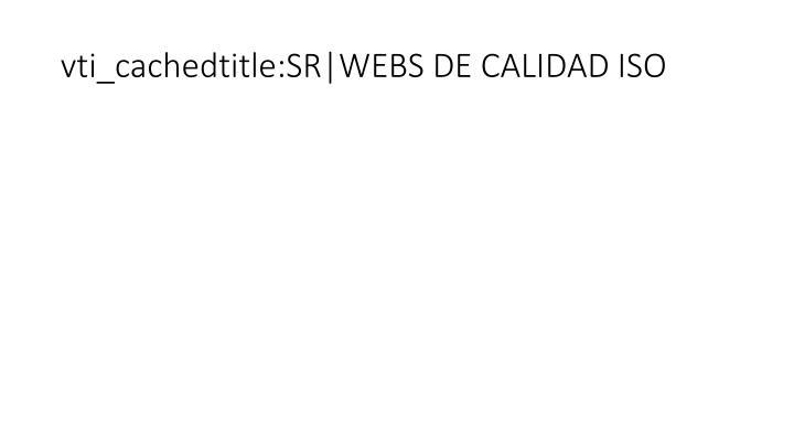 vti_cachedtitle:SR WEBS DE CALIDAD ISO