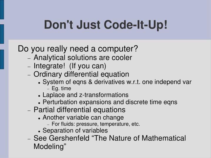 Don't Just Code-It-Up!