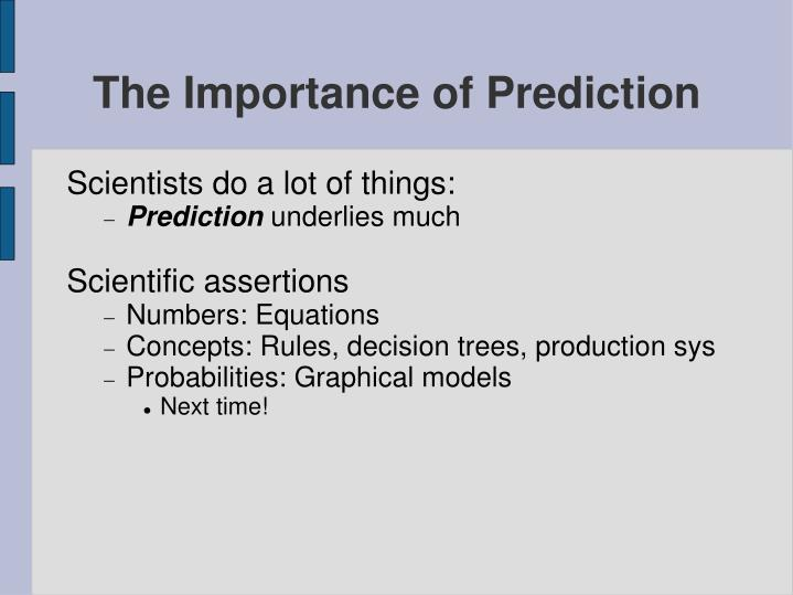 The Importance of Prediction