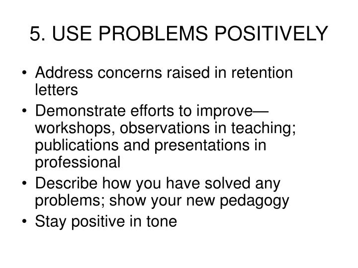 5. USE PROBLEMS POSITIVELY