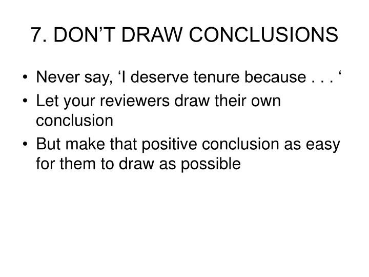 7. DON'T DRAW CONCLUSIONS