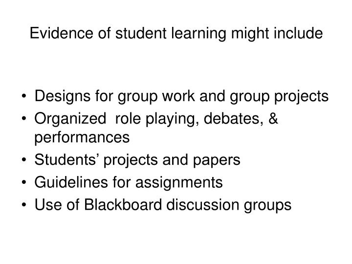 Evidence of student learning might include