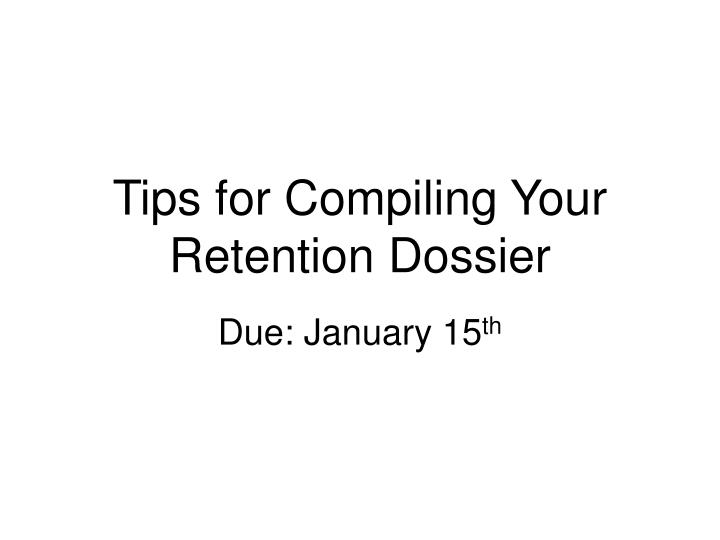 Tips for Compiling Your Retention Dossier