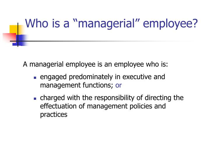 "Who is a ""managerial"" employee?"