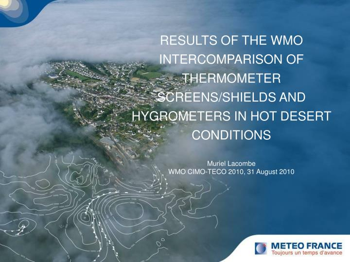 RESULTS OF THE WMO INTERCOMPARISON OF THERMOMETER SCREENS/SHIELDS AND HYGROMETERS IN HOT DESERT COND...