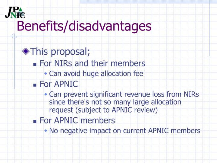 Benefits/disadvantages