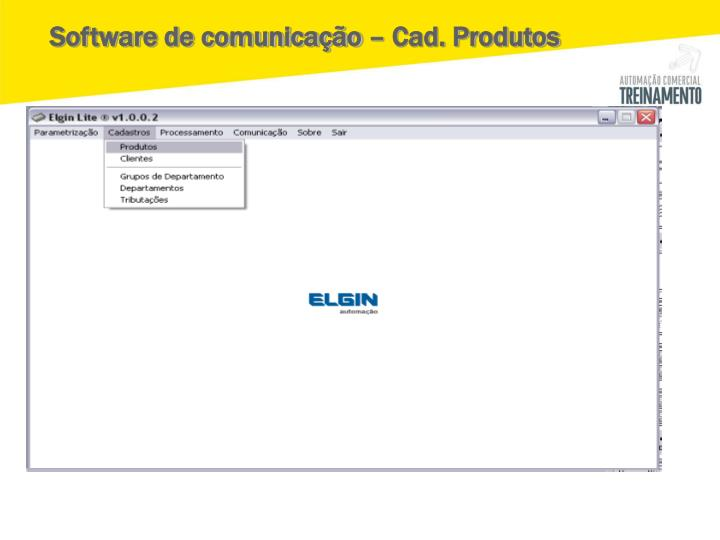 Software de comunicação – Cad. Produtos