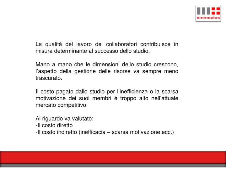La qualità del lavoro dei collaboratori contribuisce in misura determinante al successo dello studio.