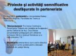 proiecte i activit i semnificative desf urate n parteneriate