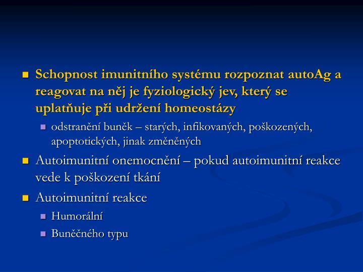 Schopnost imunitního systému rozpoznat autoAg a reagovat na něj je fyziologický jev, který se uplatňuje při udržení homeostázy
