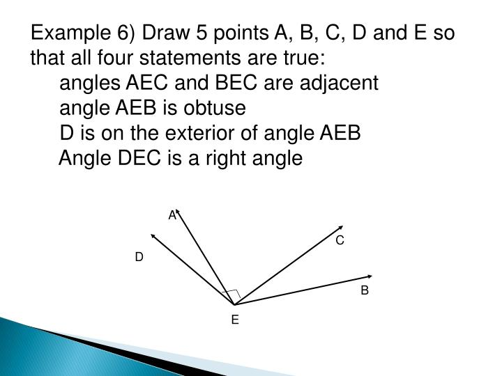Example 6) Draw 5 points A, B, C, D and E so that all four statements are true: