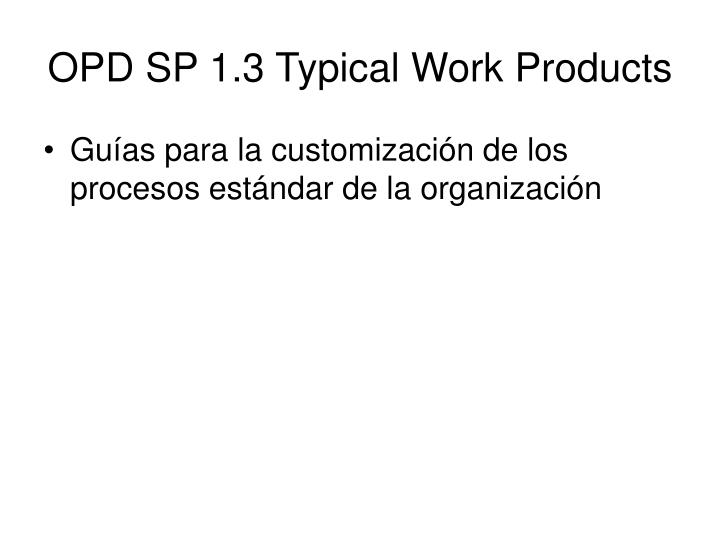 OPD SP 1.3 Typical Work Products