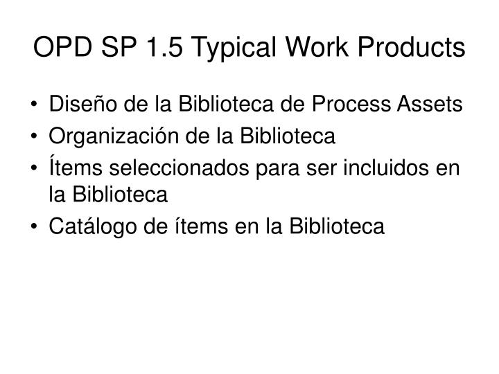 OPD SP 1.5 Typical Work Products