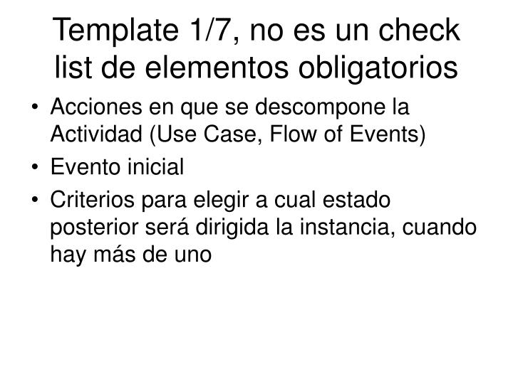 Template 1/7, no es un check list de elementos obligatorios