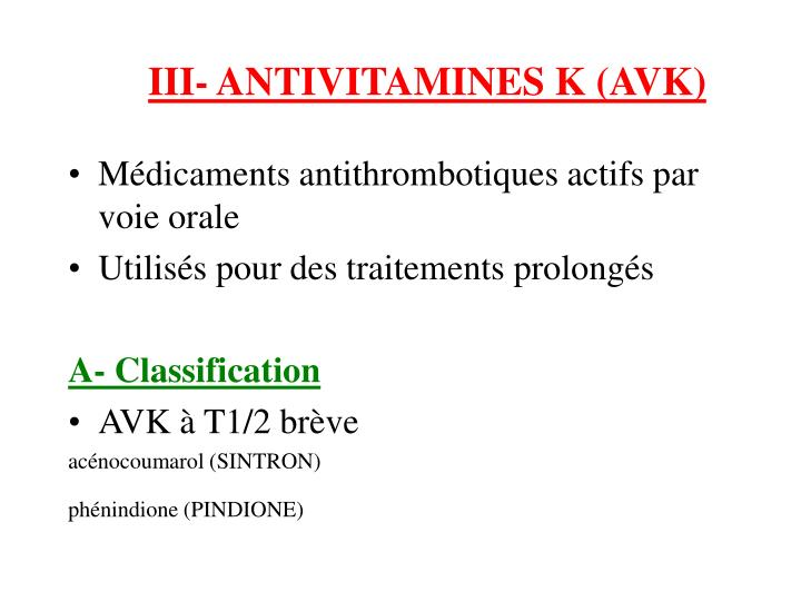 III- ANTIVITAMINES K (AVK)