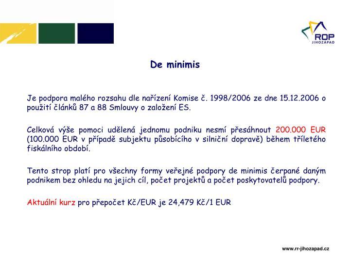 Je podpora malého rozsahu dle nařízení Komise č. 1998/2006 ze dne 15.12.2006 o použití článků 87 a 88 Smlouvy o založení ES.