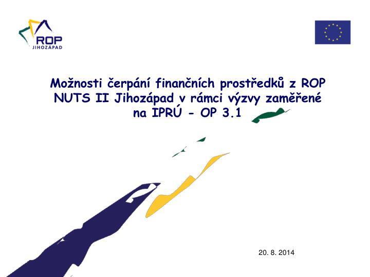 Možnosti čerpání finančních prostředků z ROP NUTS II Jihozápad v rámci výzvy zaměřené na IPRÚ - OP 3.1