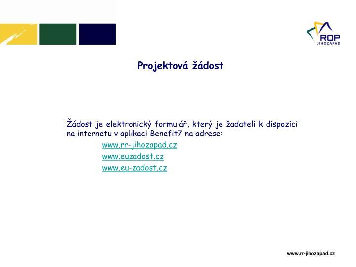 Žádost je elektronický formulář, který je žadateli k dispozici na internetu v aplikaci Benefit7 na adrese: