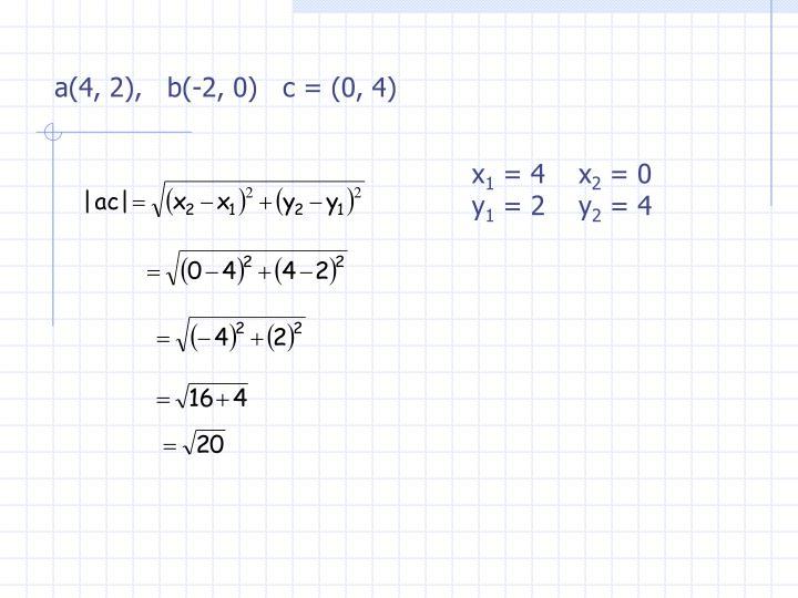 a(4, 2),   b(-2, 0)   c = (0, 4)