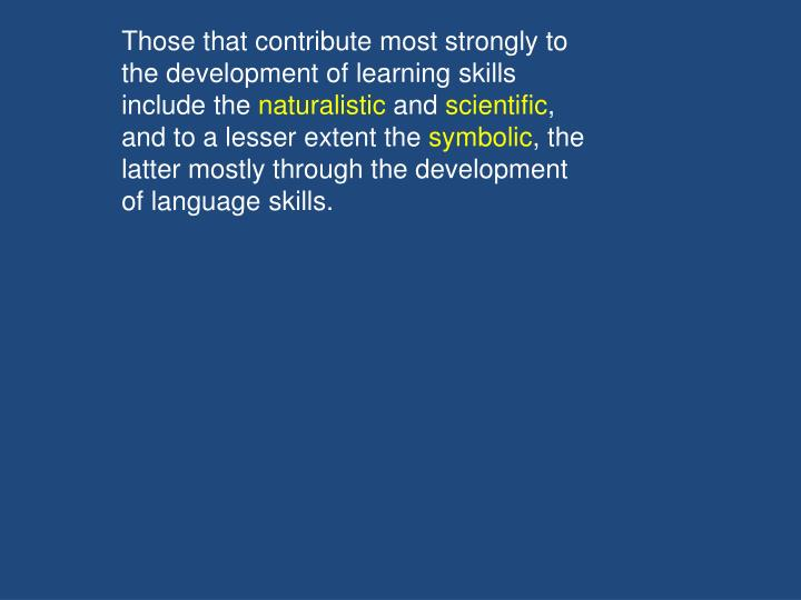 Those that contribute most strongly to the development of learning skills include the