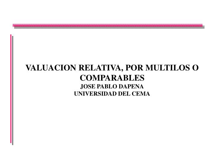 valuacion relativa por multilos o comparables jose pablo dapena universidad del cema