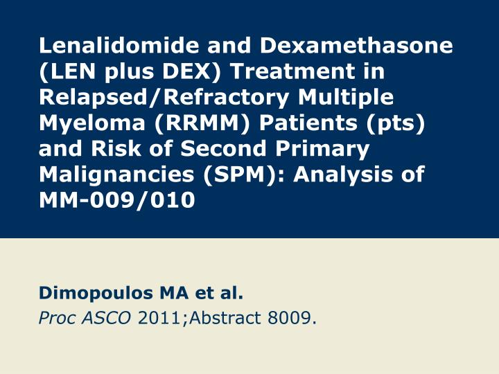 Lenalidomide and Dexamethasone (LEN plus DEX) Treatment in Relapsed/Refractory Multiple Myeloma (RRMM) Patients (pts) and Risk of Second Primary Malignancies (SPM): Analysis of MM-009/010