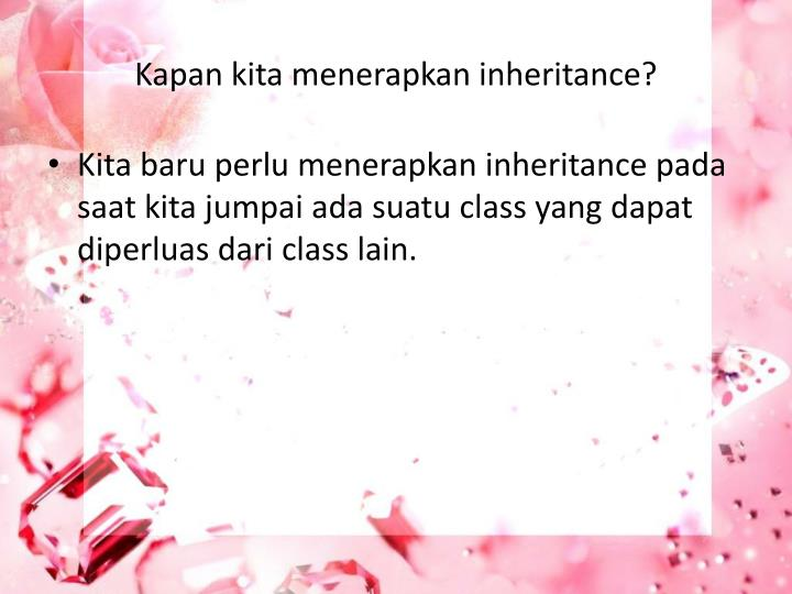 Kapan kita menerapkan inheritance?