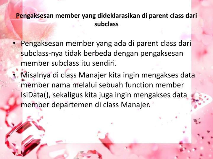 Pengaksesan member yang dideklarasikan di parent class dari subclass